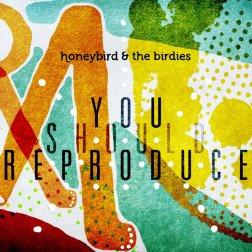 youshouldreproduce-honeybird